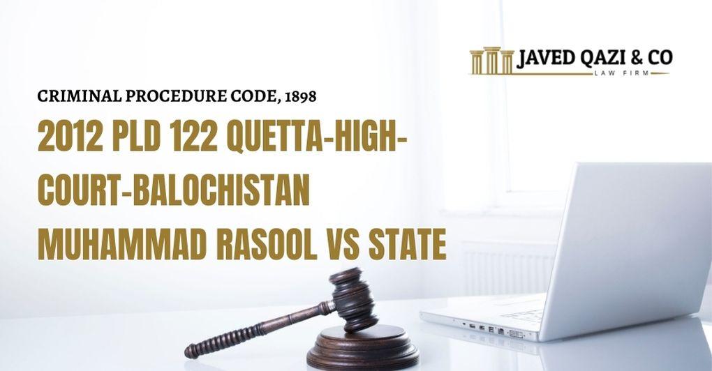 2012 PLD 122 QUETTA-HIGH-COURT-BALOCHISTAN MUHAMMAD RASOOL VS STATE